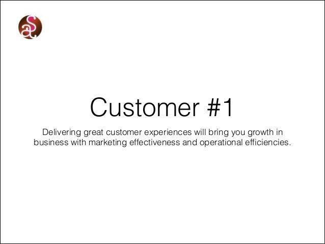 Customer #1 Delivering great customer experiences will bring you growth in business with marketing effectiveness and opera...