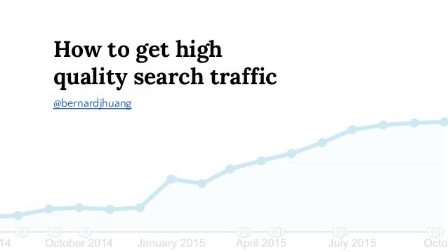 How to get high quality search traffic @bernardjhuang