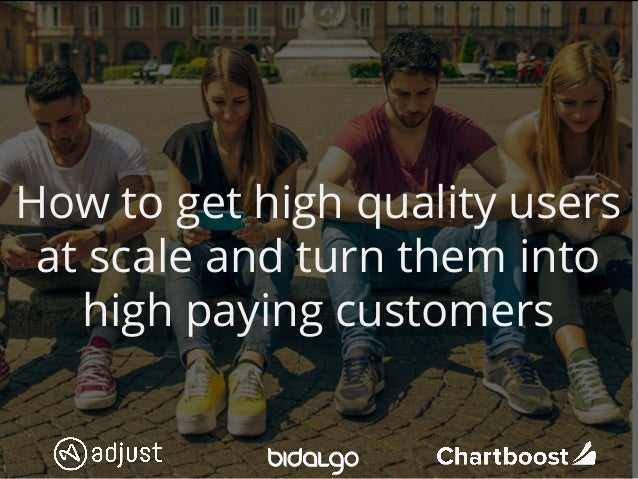 1 How to get high quality users at scale and turn them into high paying customers