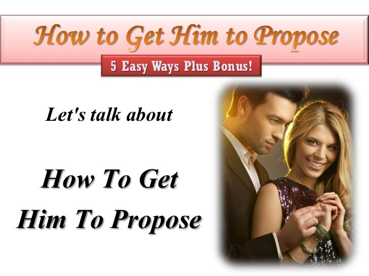 To Get To Propose Him How