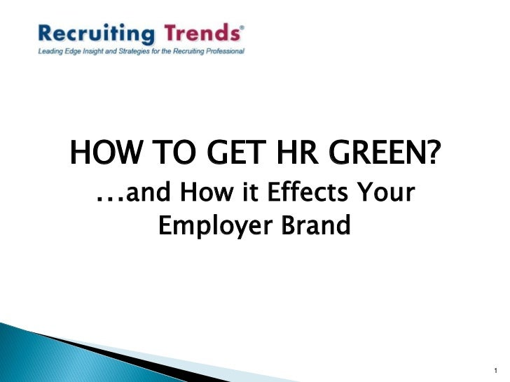 HOW TO GET HR GREEN? …and How it Effects Your     Employer Brand                            1