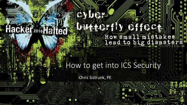 How to get into ICS Security Chris Sistrunk, PE 1