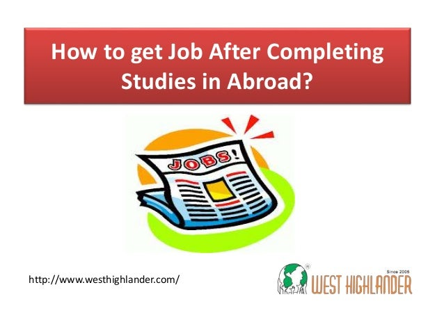 How to get Job After Completing Studies in Abroad? http://www.westhighlander.com/