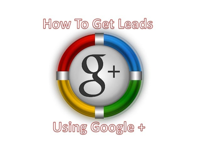 Somebody said that it was hard to get leads from google +. In fact that nobody can make it work.