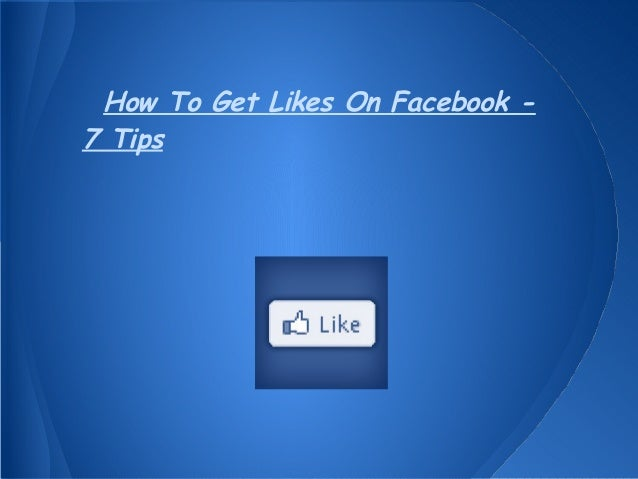 How To Get Likes On Facebook -7 Tips