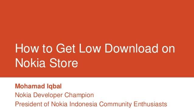 How to Get Low Download onNokia StoreMohamad IqbalNokia Developer ChampionPresident of Nokia Indonesia Community Enthusiasts