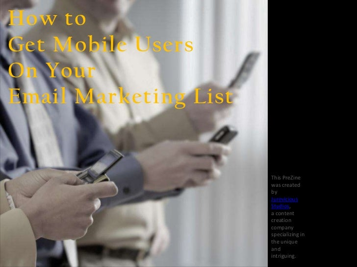 How toGet Mobile UsersOn YourEmail Marketing List                       This PreZine                       was created    ...