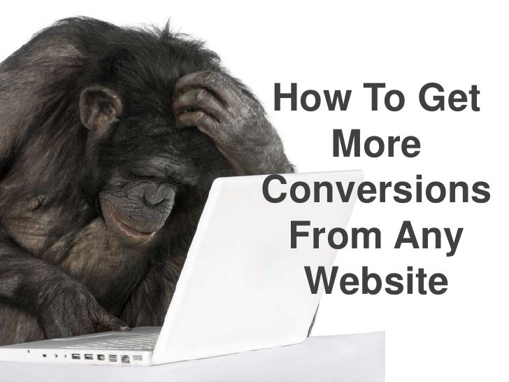 How To Get   MoreConversions From Any  Website