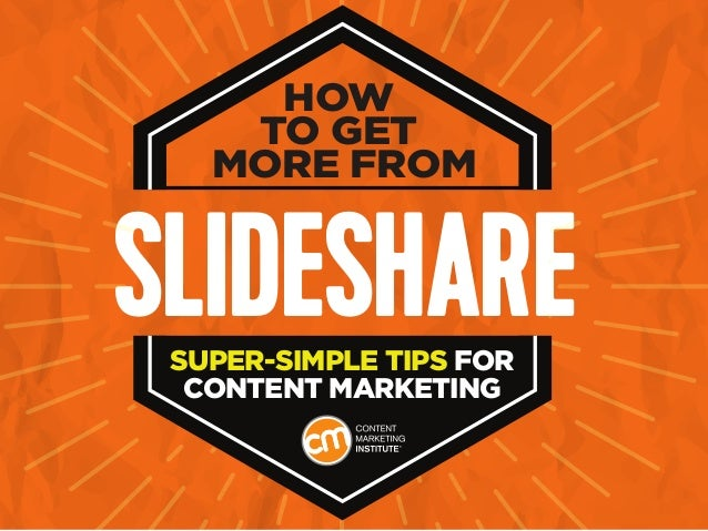 SLIDESHARE HOW TO GET MORE FROM SUPER-SIMPLE TIPS FOR CONTENT MARKETING