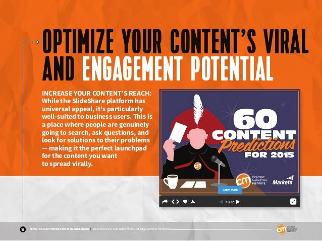 15 HOW TO GET MORE FROM SLIDESHARE | Optimize Your Content's Viral and Engagement Potential OPTIMIZE YOUR CONTENT'S VIRAL ...
