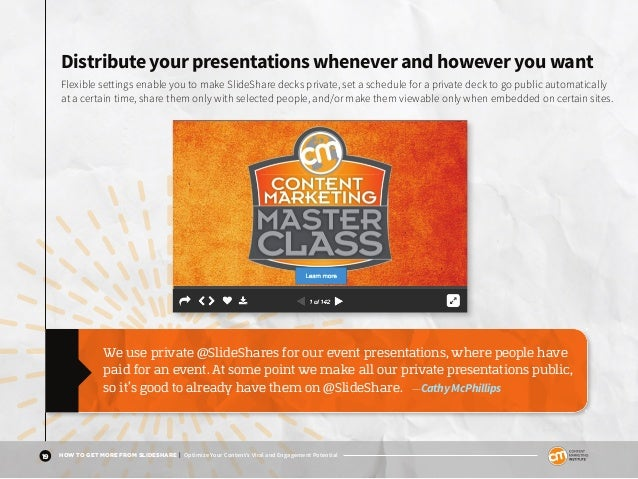 19 HOW TO GET MORE FROM SLIDESHARE | Optimize Your Content's Viral and Engagement Potential Distribute your presentations ...