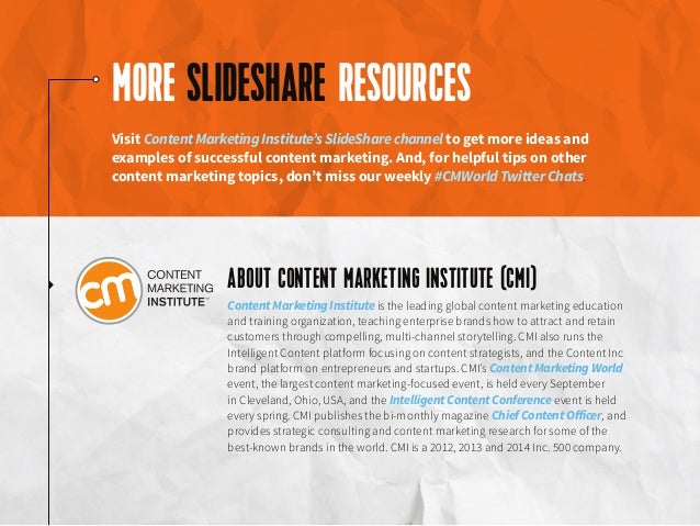 MORE SLIDESHARE RESOURCES ABOUT CONTENT MARKETING INSTITUTE (CMI) Visit Content Marketing Institute's SlideShare channel t...