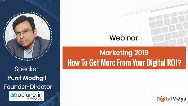 Marketing 2019: How To Get More From Your Digital ROI? The perfect storm of digital, data and devices is empowering India'...