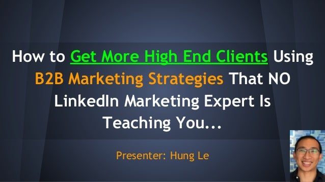 How to Get More High End Clients Using B2B Marketing Strategies That NO LinkedIn Marketing Expert Is Teaching You... Prese...