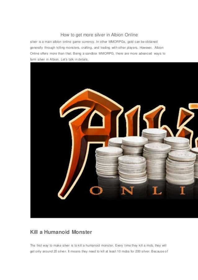 How to get more silver in Albion Online silver is a main albion online game currency. In other MMORPGs, gold can be obtain...