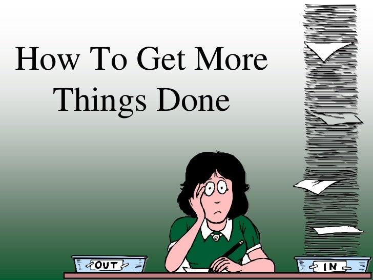 How To Get More  Things Done