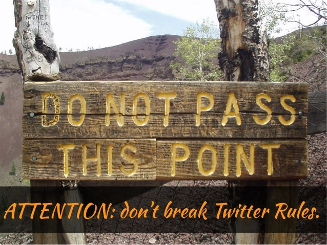 ATTENTION: dont break Twitter Rules.