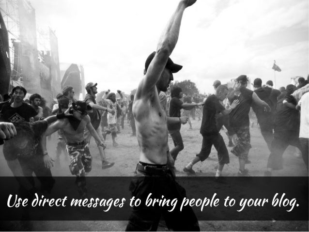 Use direct messages to bring people to your blog.