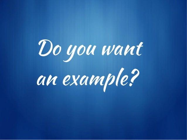 Do you wantan example?