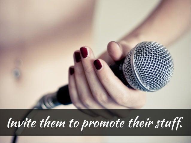 Invite them to promote their stuff.