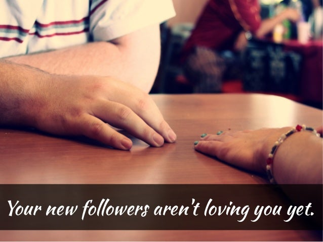 Your new followers arent loving you yet.