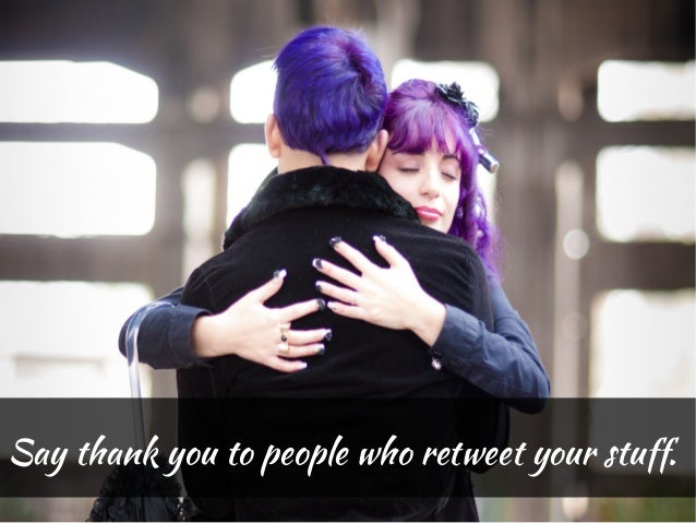Say thank you to people who retweet your stuff.