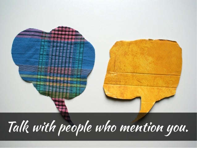 Talk with people who mention you.
