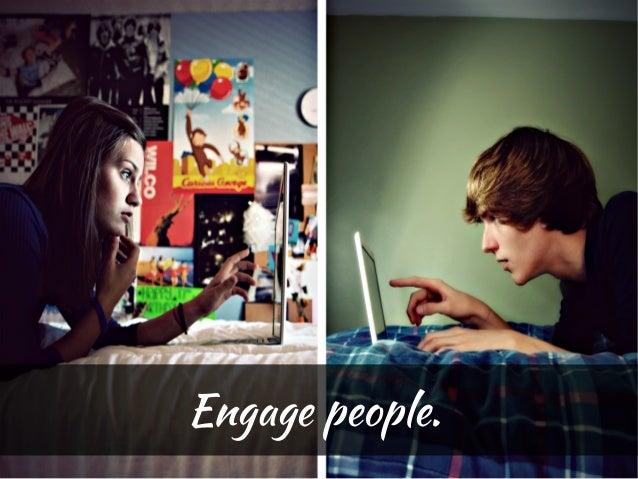 Engage people.