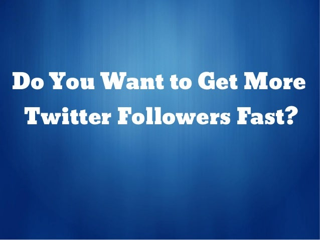 Do You Want to Get MoreTwitter Followers Fast?