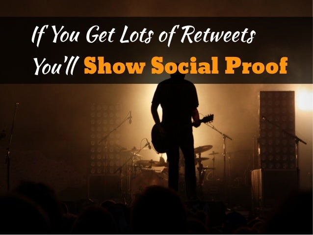 If You Get Lots of RetweetsYoull Show Social Proof