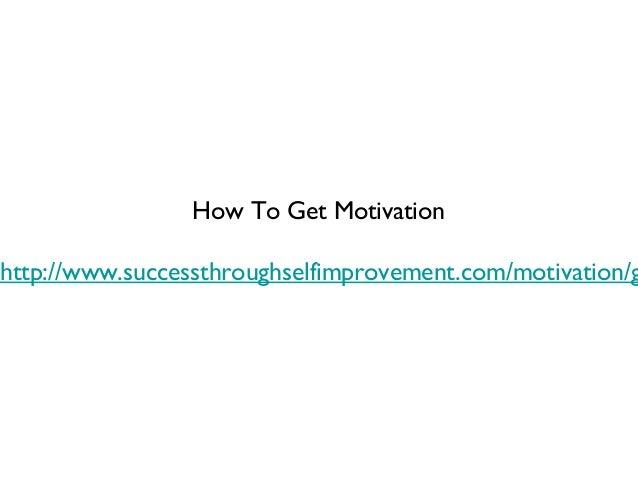 How To Get Motivationhttp://www.successthroughselfimprovement.com/motivation/g