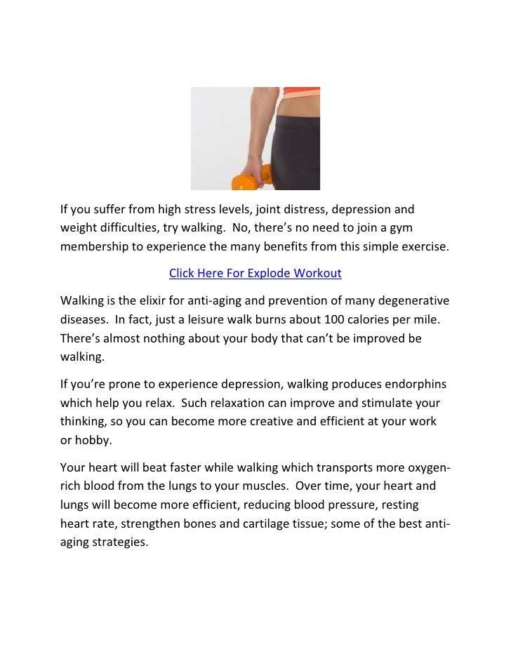 If you suffer from high stress levels, joint distress, depression and weight difficulties, try walking. No, there's no nee...