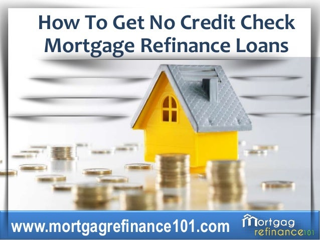 Refinance Rates Today >> How To Get No Credit Check Home Loans Refinance Your