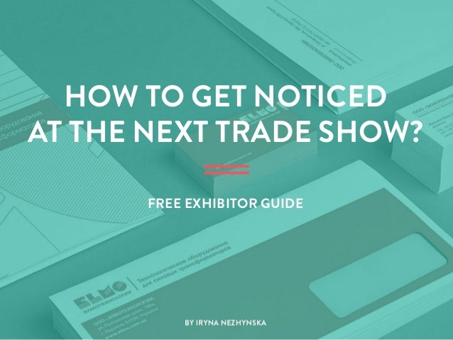 HOW TO GET NOTICED AT THE NEXT TRADE SHOW? FREE EXHIBITOR GUIDE  BY IRYNA NEZHYNSKA