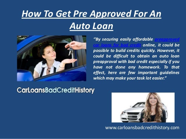 How To Get Pre Approved For An          Auto Loan               ''By securing easily affordable preapproved               ...