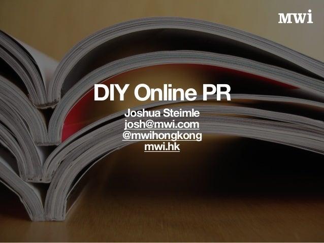 DIY Online PR  Joshua Steimle  josh@mwi.com  @mwihongkong  mwi.hk