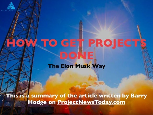 HOW TO GET PROJECTS DONE The Elon Musk Way This is a summary of the article written by Barry Hodge on ProjectNewsToday.com
