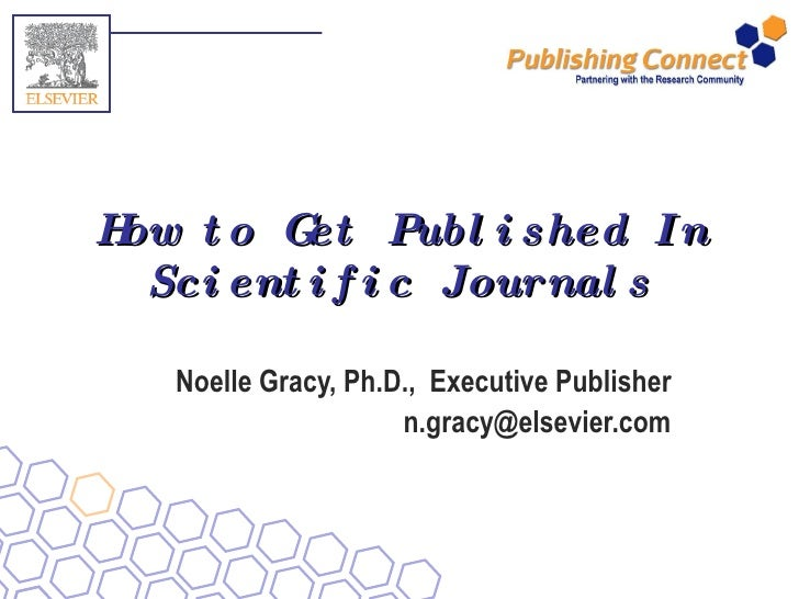 How to Get Published In Scientific Journals Noelle Gracy, Ph.D.,  Executive Publisher [email_address]