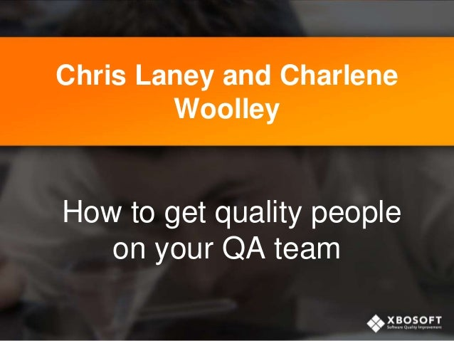 Chris Laney and Charlene Woolley How to get quality people on your QA team