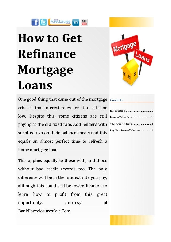 How to GetRefinanceMortgageLoansOne good thing that came out of the mortgage       Contentscrisis is that interest rates a...
