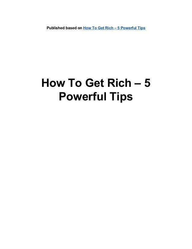 PublishedbasedonHowToGetRich–5PowerfulTipsHowToGetRich–5PowerfulTips