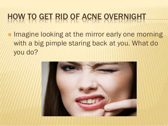 Get rid of pimples fast overnight