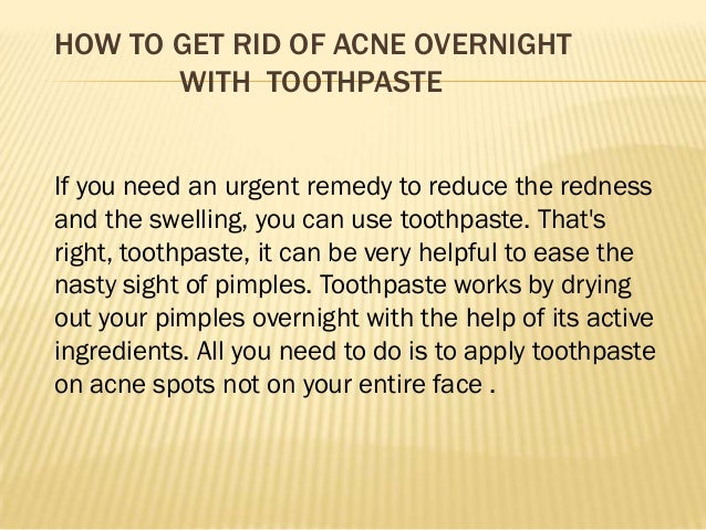 Tried discrete Get How Of Overnight Spots Rid With Toothpaste To nowadays hand-me-down