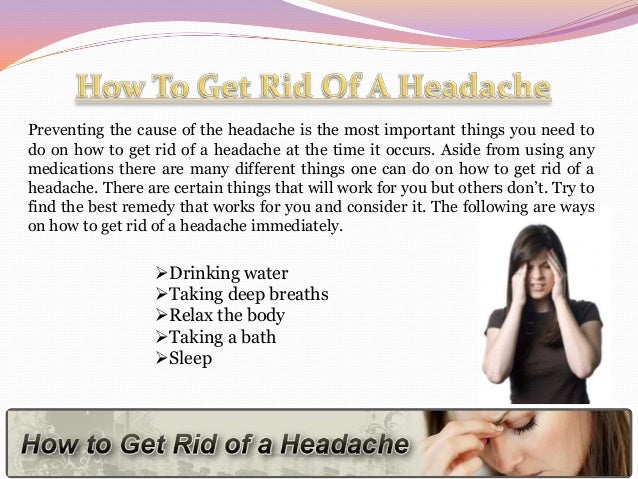 Preventing the cause of the headache is the most important things you need to do on how to get rid of a headache at the ti...