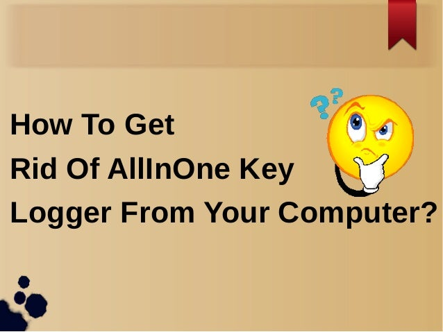 How To Get Rid Of Allinone Keylogger From Your Computer