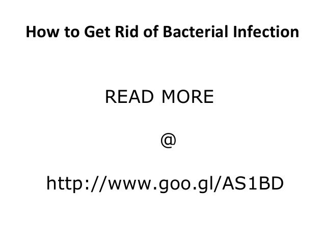 How to Get Rid of Bacterial Infections