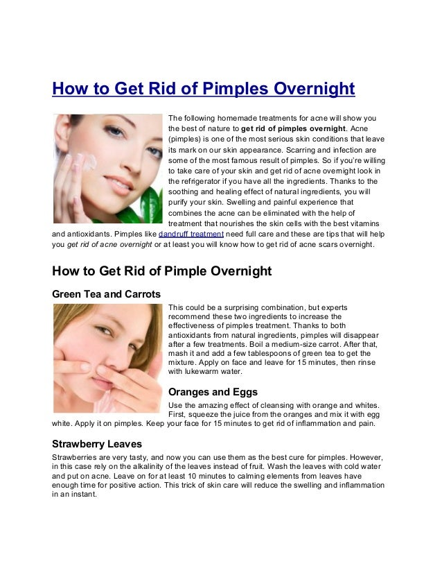 How to Get Rid of Pimples OvernightThe following homemade treatments for acne will show youthe best of nature to get rid o...
