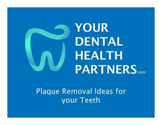 YOUR DENTAL HEALTH PARTNERS.com Plaque Removal Ideas for your Teeth