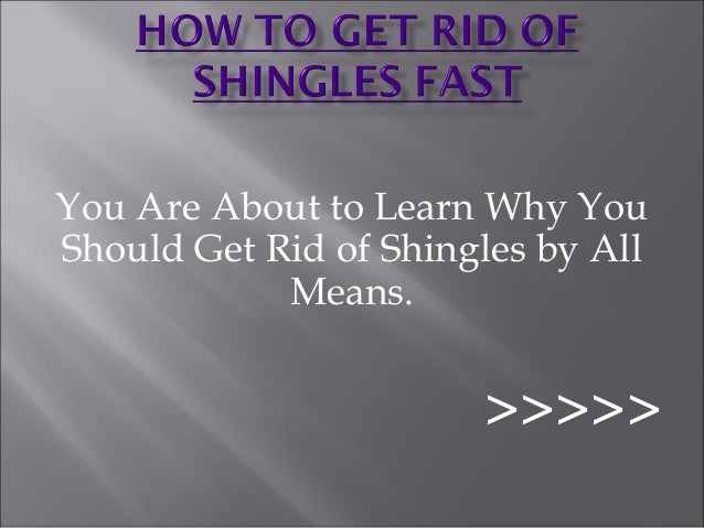 You Are About to Learn Why YouShould Get Rid of Shingles by All            Means.                       >>>>>