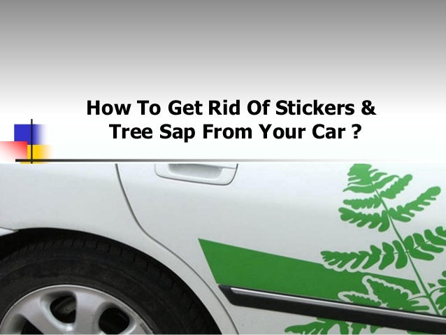 How To Get Rid Of Stickers & Tree Sap From Your Car ?